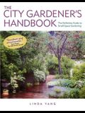 The City Gardener's Handbook: The Definitive Guide to Small-Space Gardening