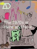 The 1970s Is Here and Now