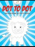 Dot to Dot: An Awesome Activity Book