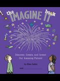 The Imagine It Book: Discover, Create, and Invent Our Amazing Future!