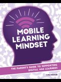 Mobile Learning Mindset: The Parentas Guide to Supporting Digital Age Learners