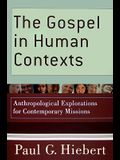 The Gospel in Human Contexts: Anthropological Explorations for Contemporary Missions