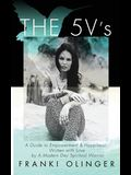 The Five V's: A Guide to Empowerment & Happiness; Written with Love by A Modern Day Spiritual Warrior