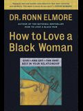 How to Love a Black Woman: Give--And Get--The Very Best in Your Relationship