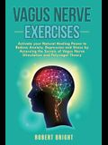 Vagus Nerve Exercises: Activate your Natural Healing Power to Reduce Anxiety, Depression and Stress by Accessing the Secrets of Vagus Nerve S