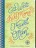 Explore 2017-18 On-The-Go Weekly Planner: Eat Well, Kiss More, Travel Often