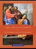 I Will Build My Church: An Introduction to Ecclesiology Workbook