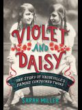 Violet and Daisy: The Story of Vaudeville's Famous Conjoined Twins