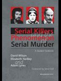 Serial Killers and the Phenomenon of Serial Murder: A Student Textbook