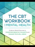 The CBT Workbook for Mental Health: Evidence-Based Exercises to Transform Negative Thoughts and Manage Your Well-Being