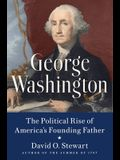 George Washington: The Political Rise of America's Founding Father