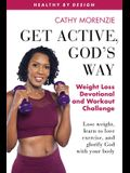 Get Active, God's Way: Weight Loss Devotional and Workout Challenge: Lose weight, learn to love exercise, and glorify God with your body