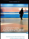 The Ignatian Adventure: Experiencing the Spiritual Exercises of Saint Ignatius in Daily Life