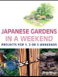 Japanese Gardens in a Weekend(r): Projects for 1, 2 or 3 Weekends