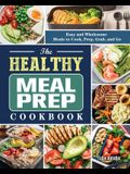 The Healthy Meal Prep Cookbook: Newest, Creative & Savory Recipes to Kick Start A Healthy Lifestyle