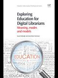 Exploring Education for Digital Librarians: Meaning, Modes and Models