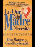 Lo Que Toda Madre Necesita = What Every Mom Needs
