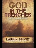 God in the Trenches: A History of How God Defends Freedom When American Is at War