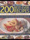 200 Best-Ever Recipes with Just Four Ingredients: Fuss-Free Dishes That Use Only Four Ingredients or Less!