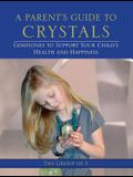 A Parent's Guide to Crystals: Gemstones to Support Your Child's Health and Happiness