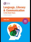 Language, Literacy & Communication in the Early Years: A Critical Foundation