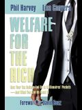 Welfare for the Rich: How Your Tax Dollars End Up in Millionaires' Pockets--And What You Can Do about It