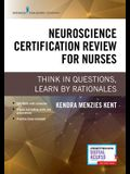 Neuroscience Certification Review for Nurses: Think in Questions, Learn by Rationales