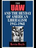 The UAW and the Heyday of American Liberalism, 1945 1968