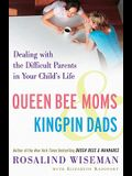 Queen Bee Moms & Kingpin Dads: Dealing with the Difficult Parents in Your Child's Life