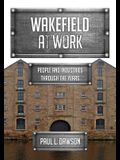 Wakefield at Work: People and Industries Through the Years