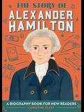 The Story of Alexander Hamilton: A Biography Book for New Readers