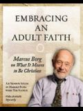 Embracing an Adult Faith: Marcus Borg on What It Means to Be Christian - A 5-Session Study