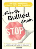 Never Be Bullied Again: Prevent Haters, Trolls and Toxic People from Poisoning Your Life