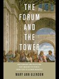 Forum and the Tower: How Scholars and Politicians Have Imagined the World, from Plato to Eleanor Roosevelt