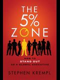 The 5% Zone: How to Stand out as a Global Executive