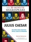 Julius Caesar: The 30-Minute Shakespeare: The 30-Minute Shakespeare