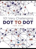 101 Very Challenging Dot to Dot for Kids