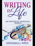 Writing Is Life: 200 Therapeutic Journaling Prompts