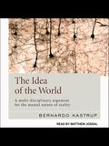 The Idea of the World Lib/E: A Multi-Disciplinary Argument for the Mental Nature of Reality