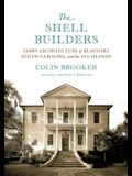The Shell Builders: Tabby Architecture of Beaufort, South Carolina, and the Sea Islands