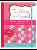 Too Blessed to Be Stressed: 3-Minute Devotions Journal for Women