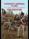 Napoleon's Imperial Guard Uniforms and Equipment. Volume 1: The Infantry