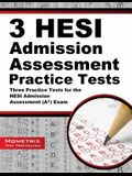 3 HESI Admission Assessment Practice Tests: Three Practice Tests for the HESI Admission Assessment (A2) Exam