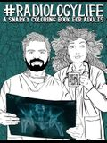 Radiology Life: A Snarky Coloring Book for Adults: A Funny Adult Coloring Book for Radiologists, Radiologic Technologists, Radiology T