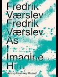 Fredrik Værslev: Fredrik Værslev as I Imagine Him