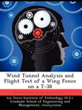 Wind Tunnel Analysis and Flight Test of a Wing Fence on A T-38