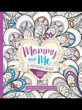 Mommy and Me: A Mother's Heart Coloring Book: Inspiring Illustrations to Color With Your Child