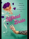 Offbeat Bride: Create a Wedding That's Authentically You