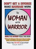 The Woman and the Warrior: Don't Get a Divorce Make Marriage Work Make Life Better