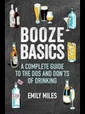 Booze Basics: A Complete Guide to the DOS and Don'ts of Drinking